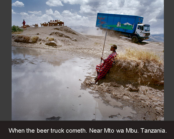 1. When the beer truck cometh. Near Mto wa Mbu. Tanzania.